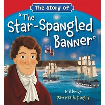 The Story of The StarSpangled Banner by Patricia A. Pingry