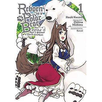Reborn as a Polar Bear, Vol. 1: The Legend of How I Became a Forest Guardian by Chihiro Mishima (Paperback, 2019)