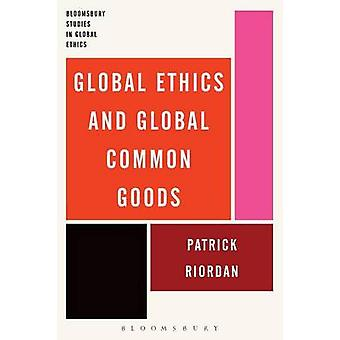 Global Ethics and Global Common Goods by Riordan & Patrick