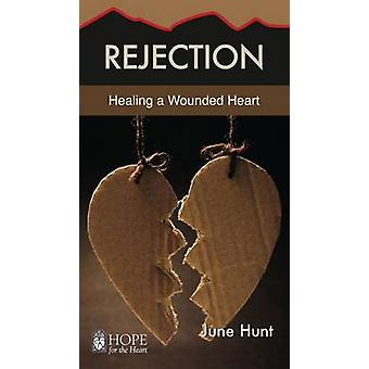 Rejection Healing a Wounded Heart Hope for the Heart