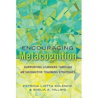 Encouraging Metacognition Supporting Learners through Metacognitive Teaching Strategies 12 Educational Psychology Critical Pedagogical Perspectives