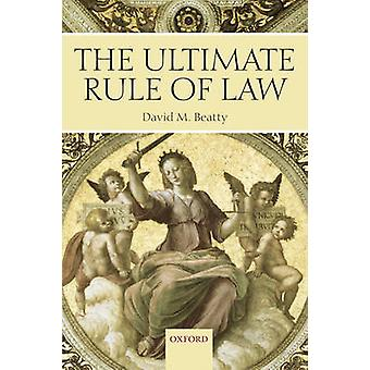 The Ultimate Rule of Law by David M Beatty