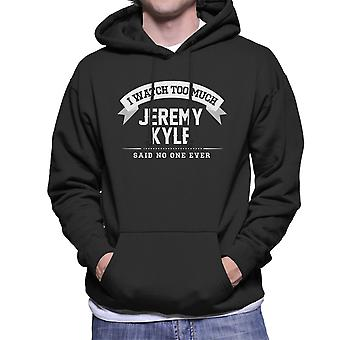 I Watch Too Much Jeremy Kyle Said No One Ever Men's Hooded Sweatshirt