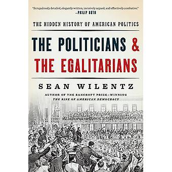 The Politicians and the Egalitarians the Hidden History of American P