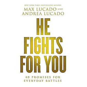 He Fights for You - 40 Promises for Everyday Battles by Max Lucado - 9