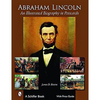 Abraham Lincoln - een geïllustreerde biografie in ansichtkaarten door James D. Ri