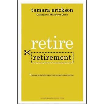 Retire Retirement - Career Strategies for the Boomer Generation by Tam