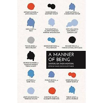 A Manner of Being - Writers on Their Mentors by Annie Liontas - Jeff P