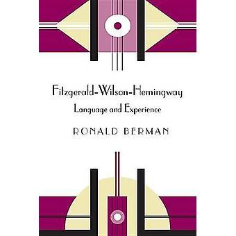 Fitzgerald-Wilson-Hemingway - Sprache und Erfahrung von Ronald Berman
