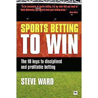 Sportweddenschappen te winnen - de 10 Keys to gedisciplineerd en winstgevende Bett