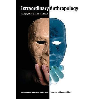 Außergewöhnliche Anthropologie: Transformationen im Feld.