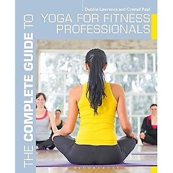 The Complete Guide to Yoga for Fitness Professionals (Complete Guides)
