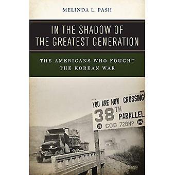 Dans l'ombre de la plus grande génération: les Américains qui ont combattu à la guerre de Corée