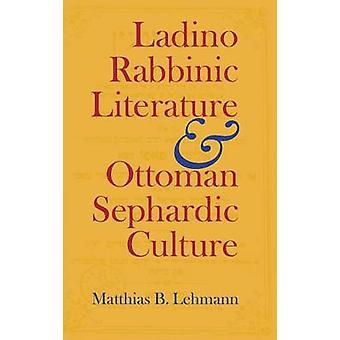 Literatura rabínica Ladino y cultura sefardíes otomanos por Lehmann y Matthias B.