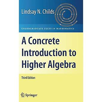 A Concrete Introduction to Higher Algebra by Childs & Lindsay N.