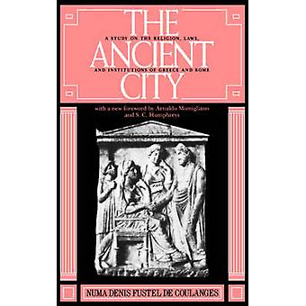 The Ancient City A Study on the Religion Laws and Institutions of Greece and Rome by De Coulanges & Numa D. F.