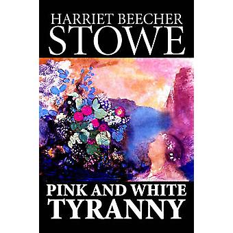 Pink og hvide tyranni af Harriet Beecher Stowe Fiction Classics af Stowe & Harriet Beecher