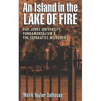 En ø i søen af ild Bob Jones University fundamentalisme og den separatistiske bevægelse af Dalhouse & Mark Taylor
