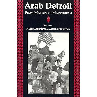 Arab Detroit From Margin to Mainstream by Abraham & Nabeel