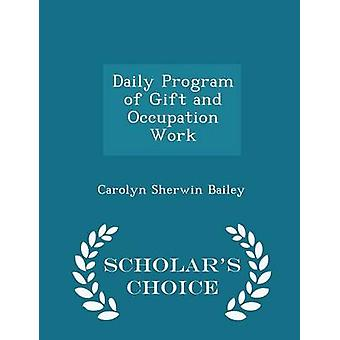 Daily Program of Gift and Occupation Work  Scholars Choice Edition by Bailey & Carolyn Sherwin