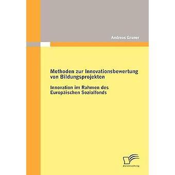 Methoden Zur Innovationsbewertung von Bildungsprojekten Innovation Im Rahmen des Europischen Sozialfonds von Gruner & Andreas