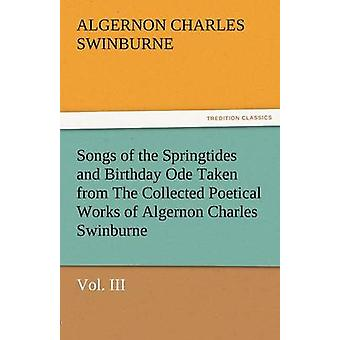 Liederen van de Springtides en de verjaardag Ode ontleend aan de poëtische oeuvre van Algernon Charles SwinburneVol. III door Swinburne & Algernon Charles