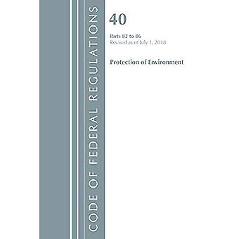 Code of Federal Regulations, Title 40: Parts 82-86 (Protection of Environment): Revised 7/18 (Code of Federal Regulations, Title 40 Protection of the Environment)