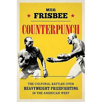 Counterpunch - The Cultural Battles Over Heavyweight Prizefighting in
