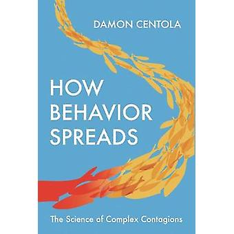 How Behavior Spreads - The Science of Complex Contagions by How Behavi