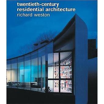 Twentieth-Century Residential Architecture by Richard Weston - 978078