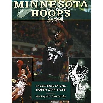 Minnesota Hoops - Basketball in the North Star State by Marc Hugunin -