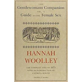 The Gentlewoman's Companion - A Guide to the Female Sex (New edition)