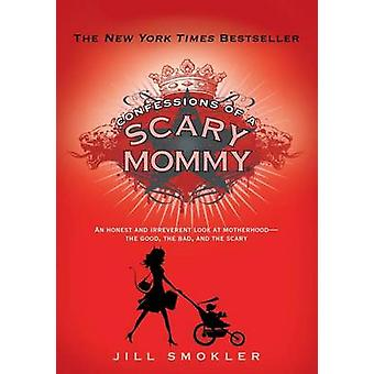 Confessions of a Scary Mommy - An Honest and Irreverent Look at Mother