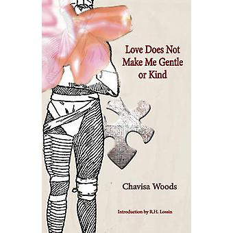 Love Does Not Make Me Gentle Or Kind by R.H. Lossin - 9781570272530 B