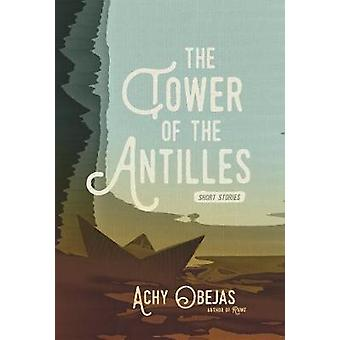 The Tower Of The Antilles by Achy Obejas - 9781617755392 Book
