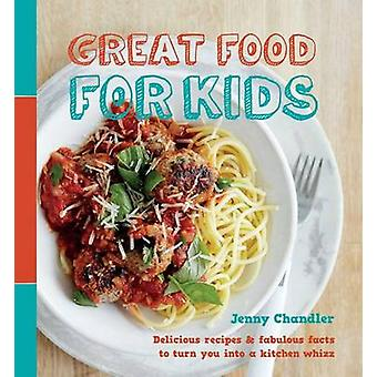 Great Food for Kids - Delicious Recipes and Fabulous Facts to Turn You