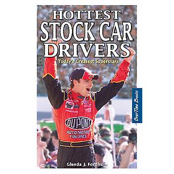 Hottest Stock Car Drivers - Today's Greatest Superstars by Glenda J. F