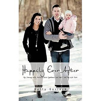 Happily Ever After My Journey with GuillainBarr Syndrome and How I Got My Life Back by Gerlach & Holly
