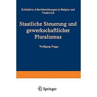 Staatliche Steuerung und gewerkschaftlicher Monialismus Kollektive Arbeitsbeziehungen vuonna Belgien und Frankreich by Prigge & Wolfgang