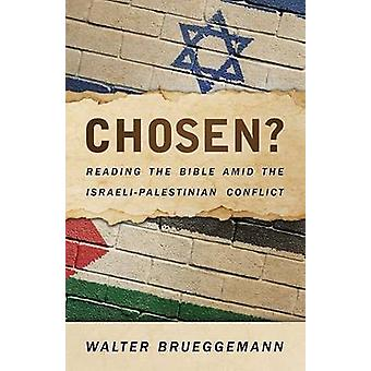 Chosen? - Reading the Bible Amid the Israeli-Palestinian Conflict by W