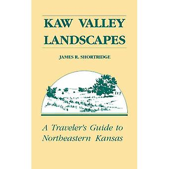 Kaw Valley Landscapes A Travelers Guide to Northeastern Kansas par Shortridge et James R.