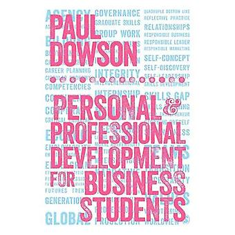 Personal and Professional Development for Business Students by Dowson & Paul
