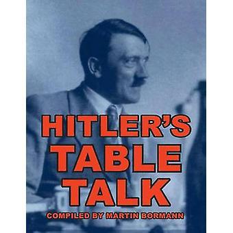Hitlers Table Talk by Bormann & Martin