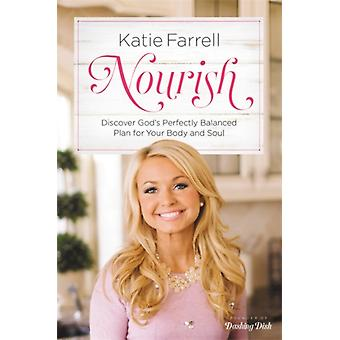 Nourish  Discover Gods Perfectly Balanced Plan for Your Body and Soul by Katie Farrell
