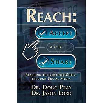 Reach Accept and Share  Reaching the Lost for Christ Through Social Media by Pray & Doug