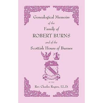Genealogical Memoirs of the Family of Robert Burns and of the Scottish House of Burnes by Rogers & Charles