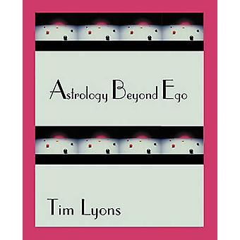 Astrology Beyond Ego by Lyons & Tim