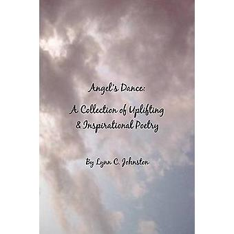 Angels Dance A Collection of Uplifting  Inspirational Poetry by Johnston & Lynn C