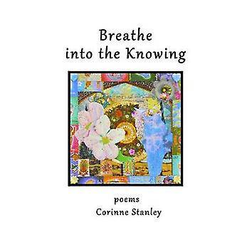 BREATHE INTO THE KNOWING by Stanley & Corinne
