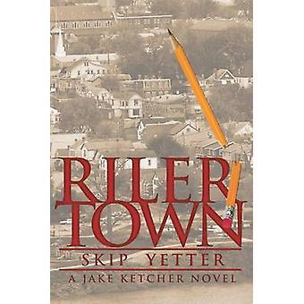 Rilertown A Jake Ketcher Novel by Yetter & Skip